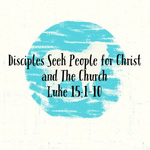Read more about the article Disciples Seek People for Christ and The Church