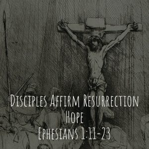 Disciples Affirm Resurrection Hope